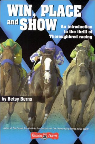 9780970014719: Win, Place and Show: An Introduction to the Thrill of Thoroughbred Racing