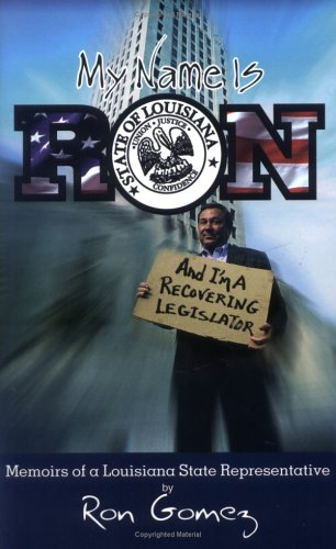 9780970015600: My name is Ron, and I'm a recovering legislator