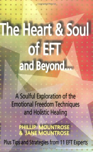 9780970028969: The Heart & Soul of EFT and Beyond: A Soulful Exploration of the Emotional Freedom Techniques and Holistic Healing