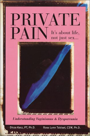 9780970029812: Private Pain: It's About Life, Not Just Sex ... Understanding Vaginismus & Dyspareunia