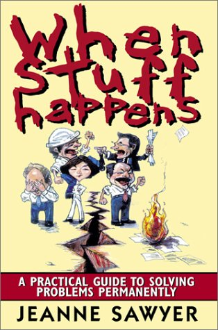 9780970030405: When Stuff Happens: A Practical Guide to Solving Problems Permanently