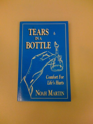 Tears In A Bottle: Comfort For Life's Hurts: Martin, Noah