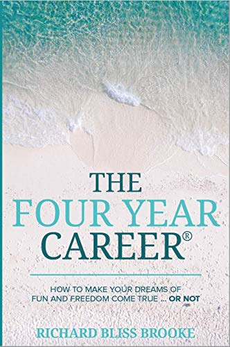 9780970039927: The Four Year Career®; How to Make Your Dreams of Fun and Financial Freedom Come True Or Not...