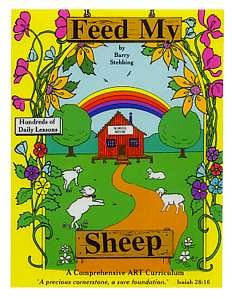 Feed My Sheep : A Comprehensive ART Curriculum - A Rainbow That Bridges The Lamb's Book & How Gre...