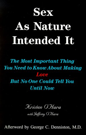 9780970044211: Sex As Nature Intended It: The Most Important Thing You Need to Know About Making Love, but No One Could Tell You Until Now