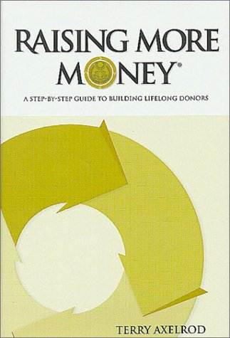 9780970045508: Raising More Money : A Step by Step Guide to Building Lifelong Donors