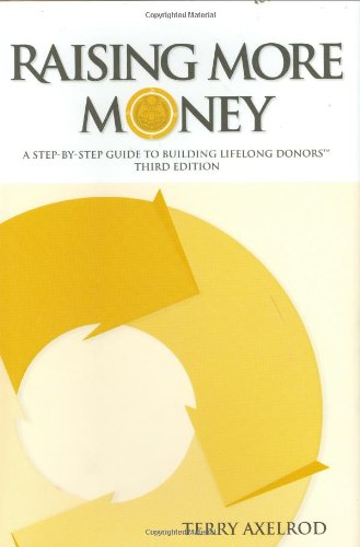 9780970045515: Raising More Money: A Step-by-Step Guide to Building Lifelong Donors