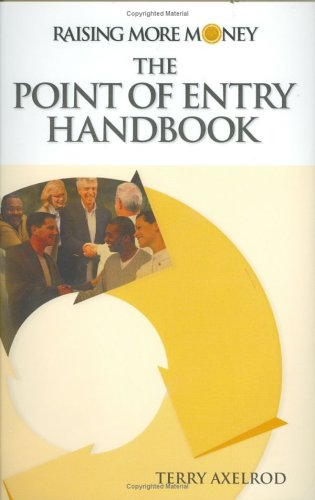Raising More Money: The Point of Entry Handbook: Axelrod, Terry