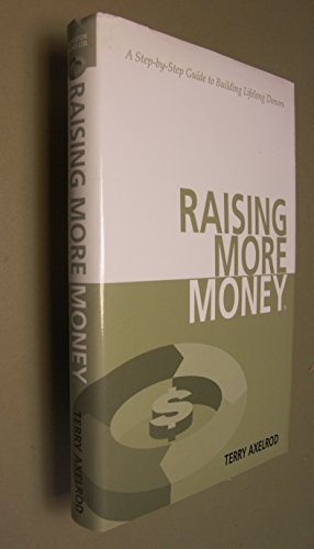 9780970045546: Raising More Money: A Step by Step Guide to Building Lifelong Donors
