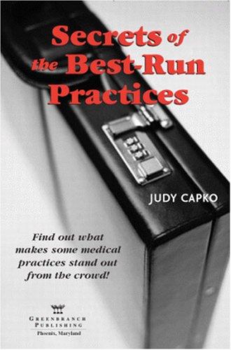 Secrets of the Best-Run Practices: Capko, Judy