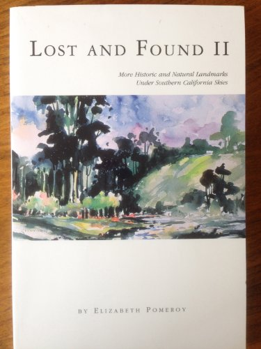Lost and Found II: More Historic and Natural Landmarks Under Southern California Skies: Pomeroy, ...