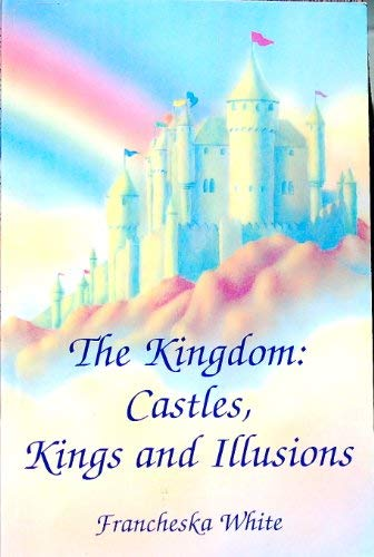 9780970049902: The Kingdom: Castles, Kings and Illusions