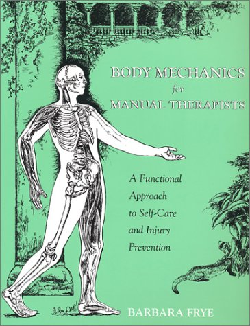 Body Mechanics for Manual Therapists: A Functional Approach to Self-Care and Injury Prevention