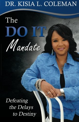 The DO IT Mandate: Defeating the Delays to Destiny: Kisia Coleman