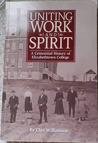 Uniting Work and Spirit: A Centennial History of Elizabethtown College (0970058314) by Chet Williamson
