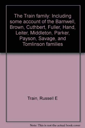 The Train family: Including some account of the Barnwell, Brown, Cuthbert, Fuller, Hand, Leiter, ...