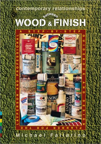 Contemporary Relationships between Wood & Finish: A Step-By-Step Guidebook and Design Planner ...