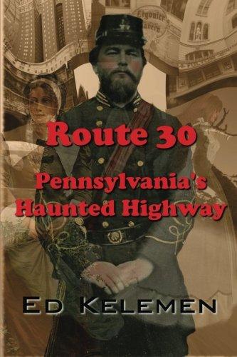 Route 30: Pennsylvania's Haunted Highway: Ed Kelemen
