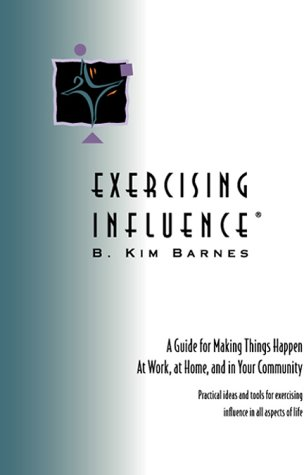 9780970071002: EXERCISING INFLUENCE: A Guide for Making Things Happen at Work, at Home, and in Your Community