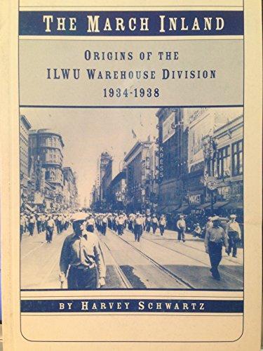 The march inland: Origins of the ILWU: Harvey Schwartz