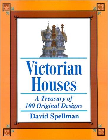 Victorian Houses : A Treasury of 100 Original Designs: David Spellman