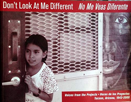 9780970077110: Don't Look At Me Different No Me Veas Diferente: Voices from the Projects Voces de los Proyectos Tucson, Arizona 1943-2000