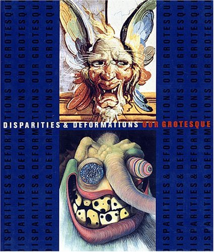Disparities and Deformations our Grotesque (Signed): Robert Storr