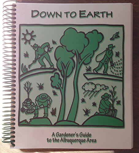 9780970080424: Down to Earth A Gardener's Guide To the Albuquerque Area