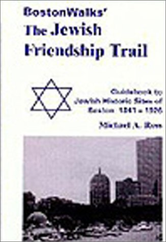 9780970082503: BostonWalks' The Jewish Friendship Trail, Guidebook to Jewish Historic Sites of Boston: 1841-1926, Includes 3 Walking Tours of Jewish Boston! (BostonWalks' The Jewish Friendship Trail Guidebooks)