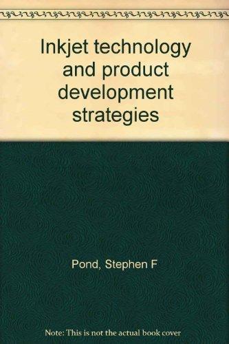 Inkjet Technology and Product Development Strategies: Pond, Stephen F.
