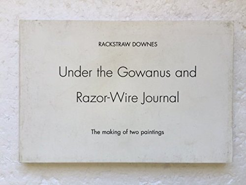 Under the Gowanus and Razor-wire journal: The making of two paintings, 5.9.99 - 11.15.99: Downes, ...