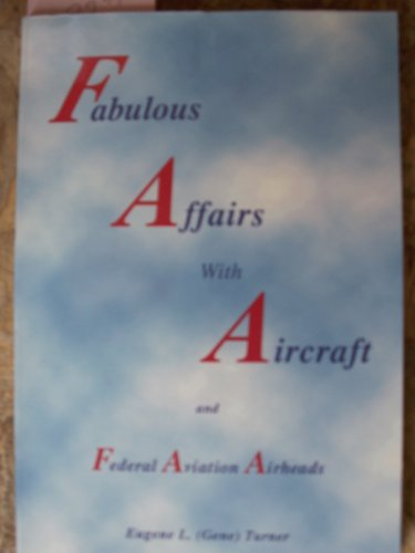 9780970087447: Fabulous Affairs with Aircraft and Federal Aviation Airheads