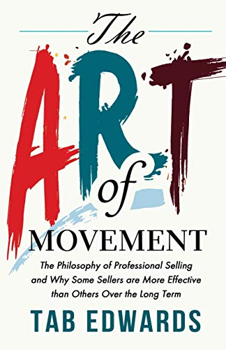 9780970089144: The Art of Movement: The Philosophy of Professional Selling and Why Some Sellers are More Effective than Others Over the Long Term