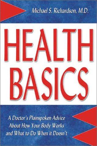 9780970090850: Health Basics: A Doctor's Plainspoken Advice about How Your Body Works and What to Do When It Doesn't: A Doctor's Plainspoken Advice About How Your Body Works & What to Do When It Doesn't