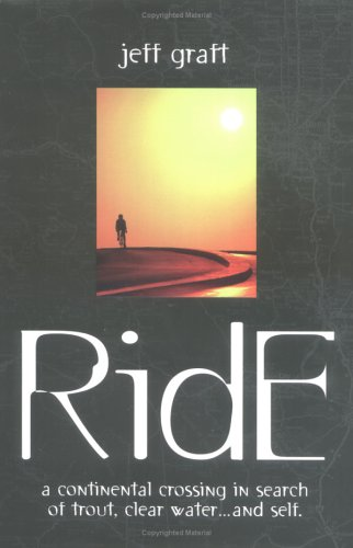 Ride: A Continental Crossing in Search of: Jeff Graft