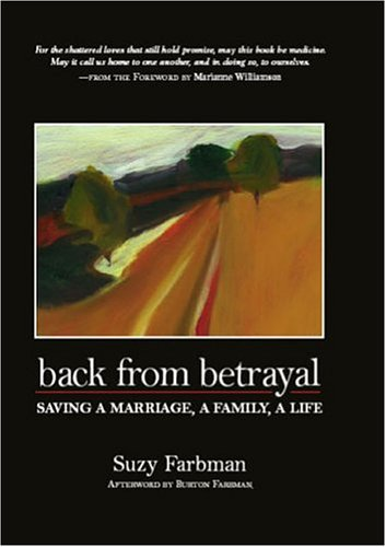 Back from Betrayal Saving a marriage, a family, a l;ife: FARBMAN, SUZY.