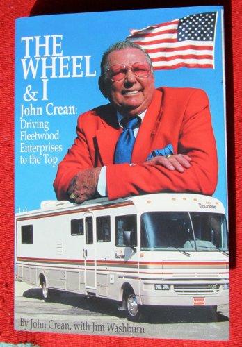 The Wheel and I - John Crean: Driving Fleetwood Enterprises to the Top: John Crean