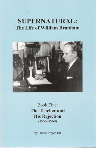 9780970095558: Supernatural: The Life of William Branham (Book 5: The Teacher and His Rejection 1955-1960)
