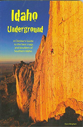 9780970096432: Idaho Underground: Climber's Guide to the Best Crags and Boulders of Southern Idaho 2012