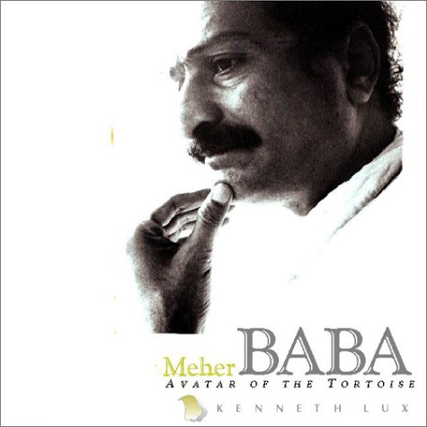 Meher Baba : Avatar of the Tortoise: Kenneth Lux