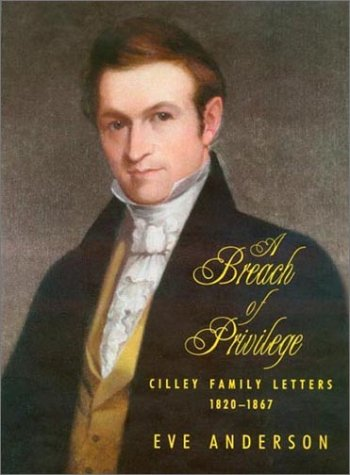 A breach of privilege. Cilley Family Letters, 1820-1867.: ANDERSON, EVE editor [CILLEY, JONATHAN, ...