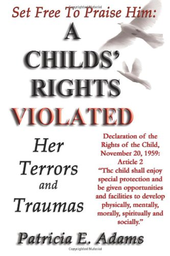 9780970097651: Set Free to Praise Him: A Child's Rights Violated - Her Terrors and Traumas Vol 1