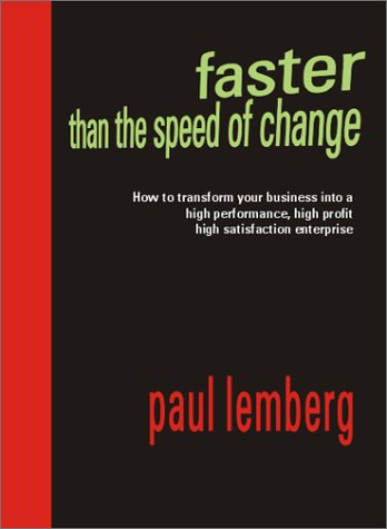 Faster Than the Speed of Change: How to Transform Your Business into a High Performance, ...