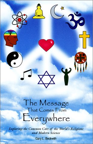 MESSAGE THAT COMES FROM EVERYWHERE: Exploring The Common Core Of The Worlds Religions.