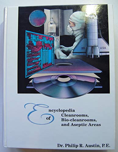 Encyclopedia of Cleanrooms, Bio-Cleanrooms, and Aseptic Areas: Austin, Philip R.