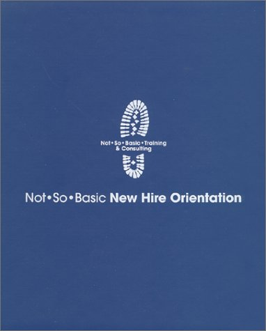 9780970114501: Not So Basic New Hire Orientation