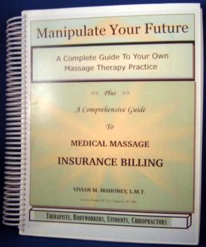 9780970120137: Manipulate Your Future; A Comprehensive Guide To Medical Massage Insurance Billing