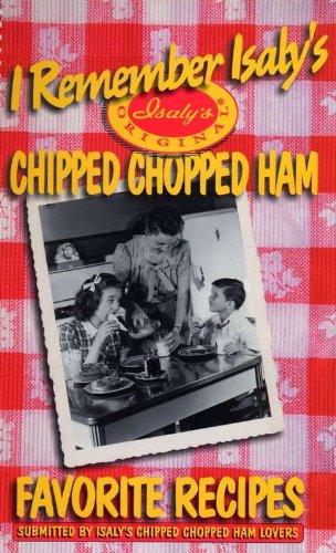 9780970123411: I Remember Isaly's Chipped Chopped Ham- Favorite Recipes