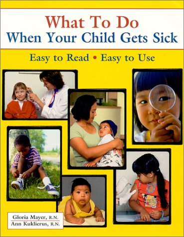 9780970124500: What To Do When Your Child Gets Sick (What to Do) (What to Do for Health)