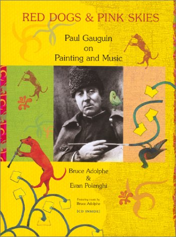 9780970124913: Red Dogs and Pink Skies: Paul Gauguin on Painting and Music